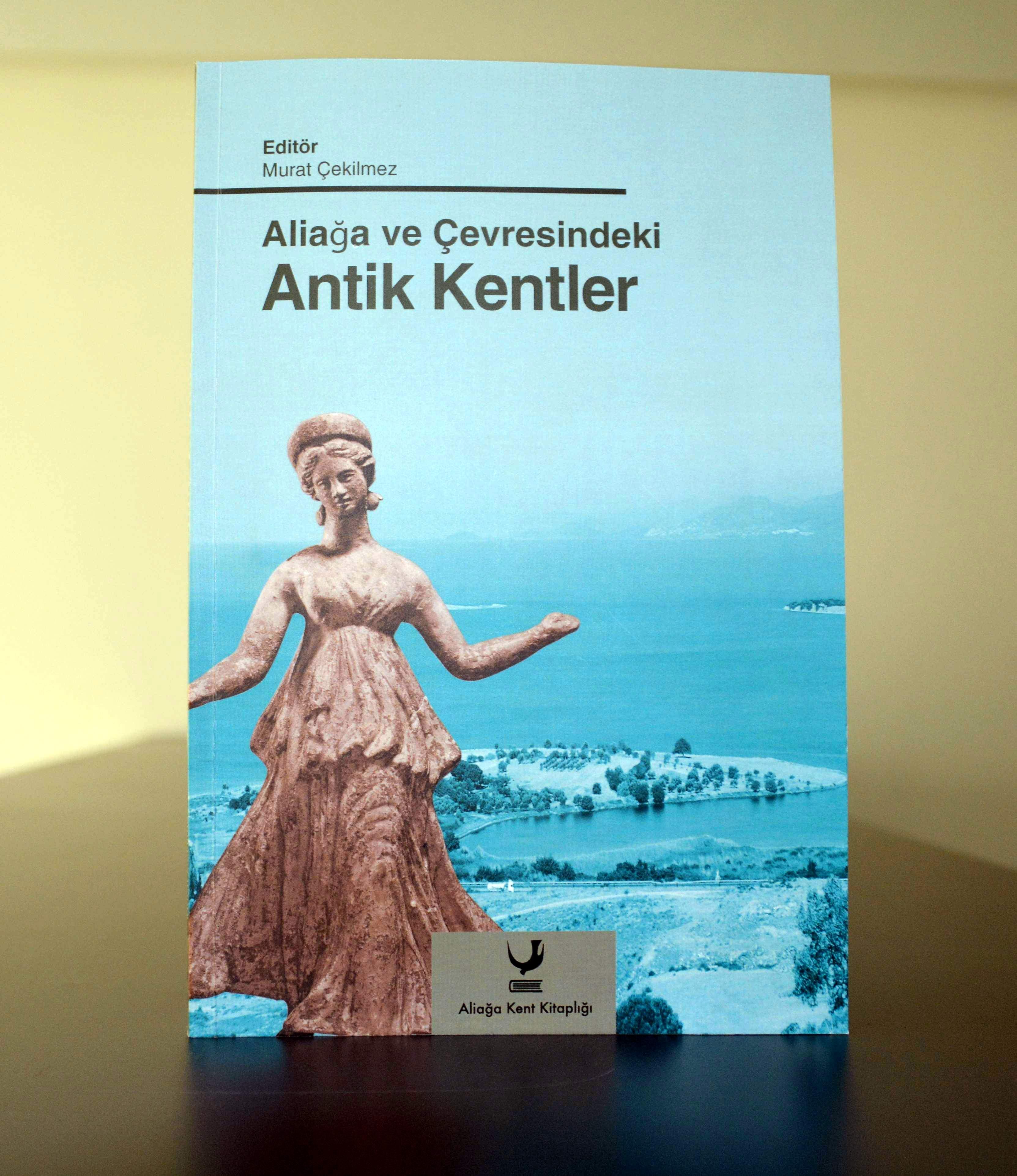 """""""Aliağa Ve Çevresindeki Antik Kentler"""" Kitabının Dağıtımı Başlıyor"""""""