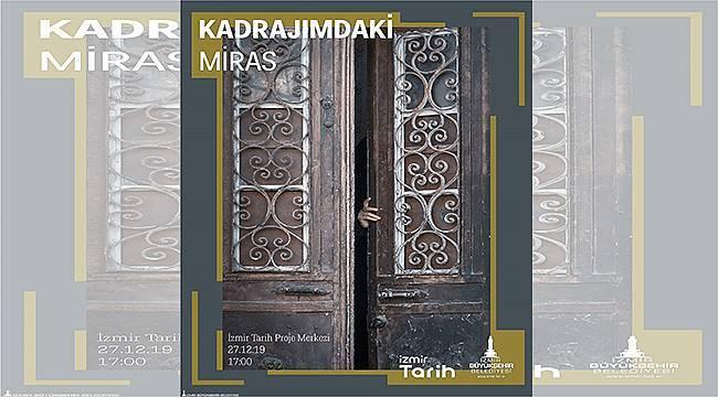 """""""Kadrajımdaki Miras Fotoğraf Sergisi"""" İzmir Tarih Proje Merkezi'nde...."""