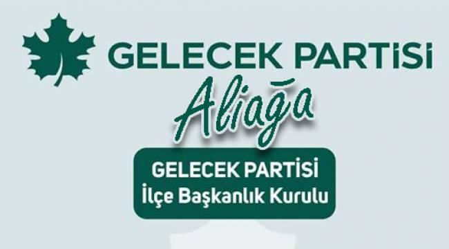 Gelecek Partisi Aliağa İlçe Kurucu Yönetim Kurulu'nda görev dağılımı belli oldu.