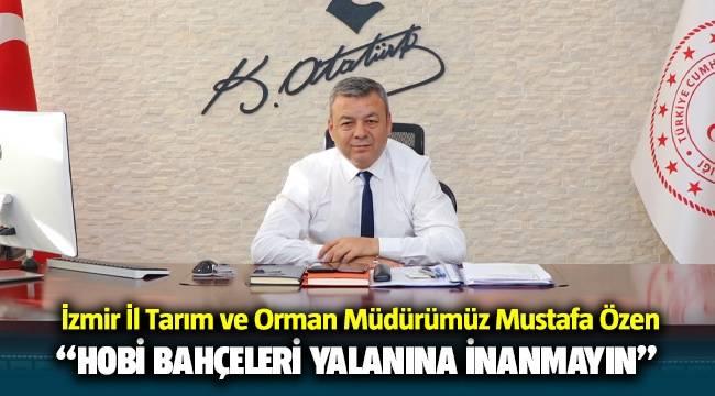 """İzmir İl Tarım ve Orman Müdürümüz Mustafa Özen, """"Hobi bahçeleri yalanına inanmayın"""""""