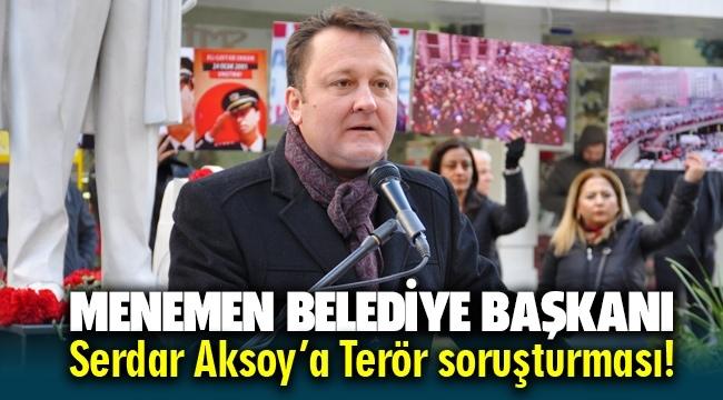 İzmir Menemen Belediye Başkanı Serdar Aksoy'a Terör Örgütü Propagandası yapmak suçundan soruşturma açıldı
